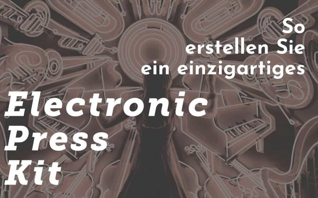 So erstellen Sie ein einzigartiges Electronic Press Kit (EPK)